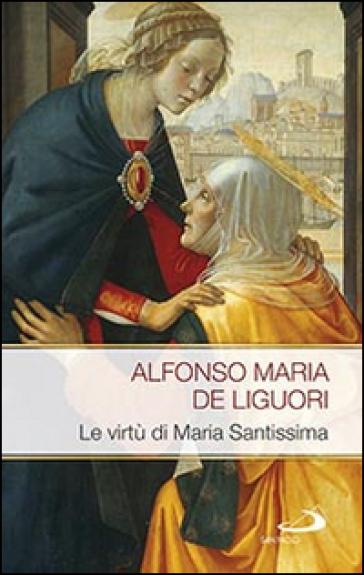 Le virtù di Maria Santissima - Alfonso Maria Liguori | Rochesterscifianimecon.com