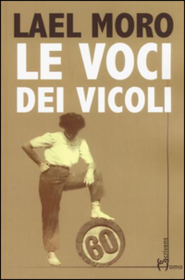 Le voci dei vicoli - Lael Moro |