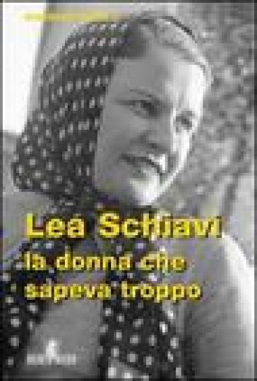 Lea Schiavi. La donna che sapeva troppo - Massimo Novelli | Kritjur.org