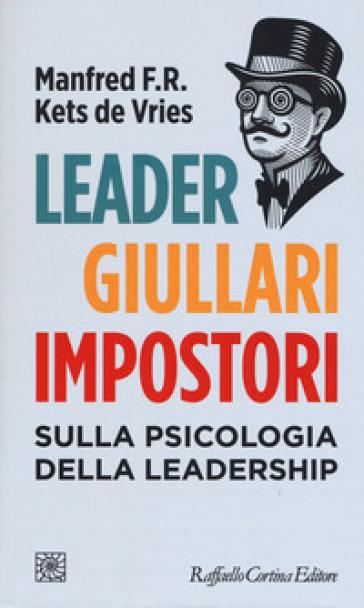 Leader, giullari e impostori. Sulla psicologia della leadership - Manfred F. R. Kets de Vries pdf epub
