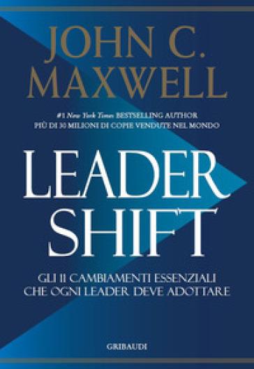 Leadershift. Gli 11 cambiamenti essenziali che ogni leader deve adottare - John C. Maxwell | Thecosgala.com