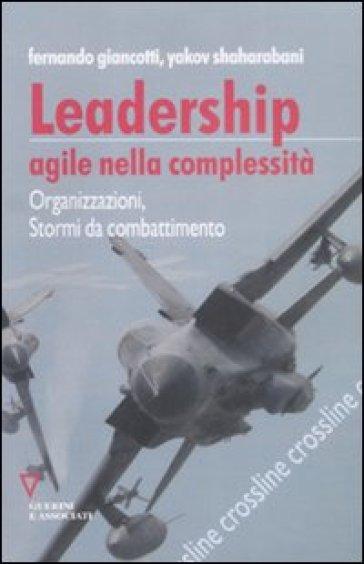 Leadership agile nella complessità. Organizzazioni, stormi da combattimento - Fernando Giancotti   Thecosgala.com