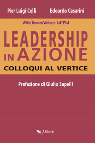Leadership in azione. Colloqui al vertice - Pier Luigi Celli |