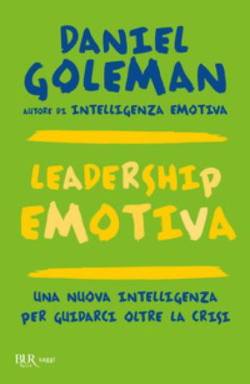 Leadership emotiva. Una nuova intelligenza per guidarci oltre la crisi - Daniel Goleman | Thecosgala.com