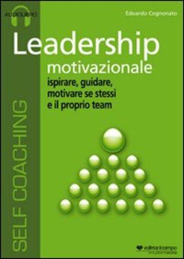 Leadership motivazionale. Audiolibro. CD Audio - Edoardo Cognonato |