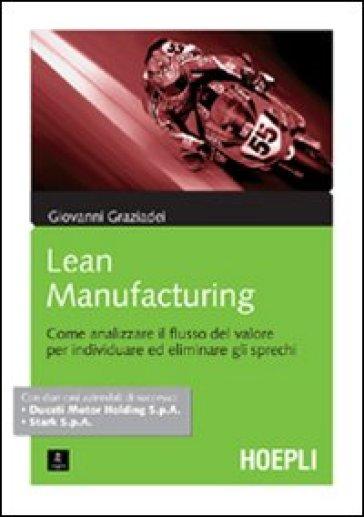 Lean Manifacturing. Come analizzare il flusso del valore per individuare ed eliminare gli sprechi - Giovanni Graziadei |