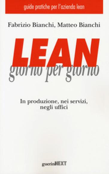 Lean giorno per giorno. In produzione, nei servizi, negli uffici - Fabrizio Bianchi | Jonathanterrington.com