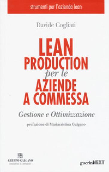 Lean production per le aziende a commessa. Gestione e ottimizzazione - Davide Cogliati |
