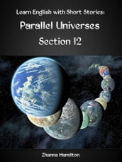 Learn English with Short Stories: Parallel Universes - Section 12