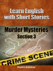 Learn English with Short Stories: Murder Mysteries - Section 3