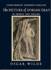 Learn French! Apprends l Anglais! THE PICTURE OF DORIAN GRAY: In French and English