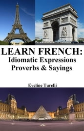 Learn French: Idiomatic Expressions Proverbs & Sayings