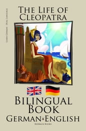 Learn German - Bilingual Book (German - English) The Life of Cleopatra