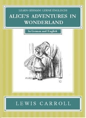 Learn German! Lerne Englisch! ALICE S ADVENTURES IN WONDERLAND: In German and English