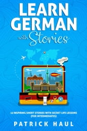 Learn German with Stories: 12 Inspiring Short Stories with Secret Life Lessons (for Intermediates)