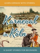 Learn German with Stories: Karneval in Köln - 10 Short Stories for Beginners