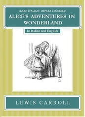 Learn Italian! Impara l Inglese! ALICE S ADVENTURES IN WONDERLAND: In Italian and English