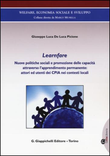 Learnfare. Nuove politiche sociali e promozione delle capacità attraverso l'apprendimento permanente: attori ed utenti dei CPIA nei contesti locali