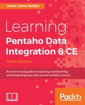 Learning Pentaho Data Integration 8 CE - Third Edition