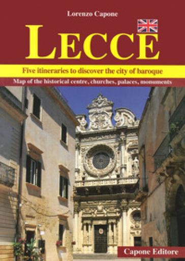 Lecce. Five itineraries to discover the city of baroque - Lorenzo Capone   Rochesterscifianimecon.com