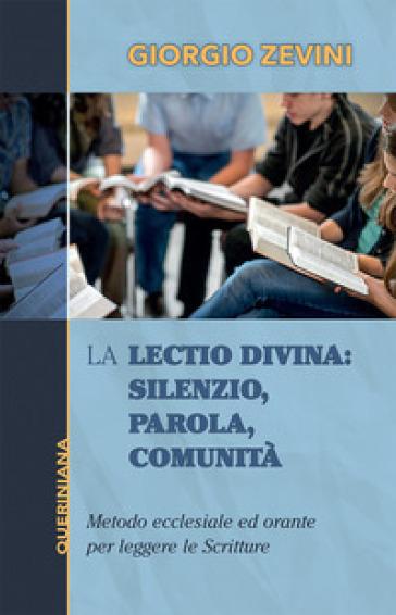 La Lectio divina: Silenzio, parola, comunità. Metodo ecclesiale ed orante per leggere le Scritture - Giorgio Zevini  