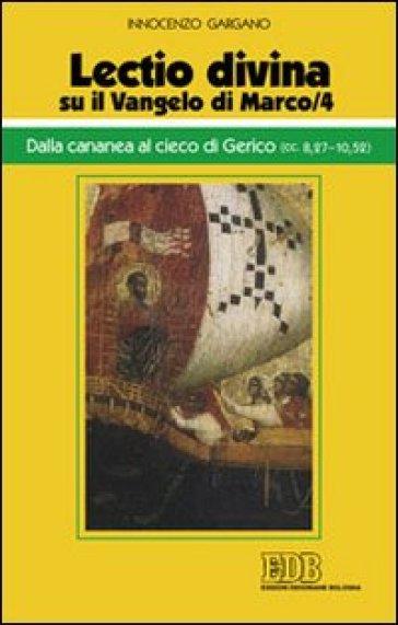 «Lectio divina» su il Vangelo di Marco. 4: Dalla cananea al cieco di Gerico (cc. 8,27-10,52) - Guido Innocenzo Gargano  