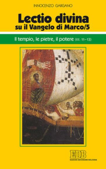 «Lectio divina» su il Vangelo di Marco. 5: Il tempio, le pietre, il potere (cc. 11-13) - Guido Innocenzo Gargano  