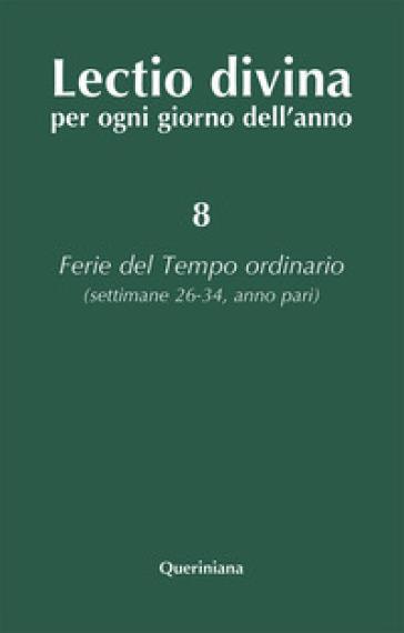 Lectio divina per ogni giorno dell'anno. 8: Ferie del tempo ordinario. Settimane 26-34, anno pari - G. Zevini  
