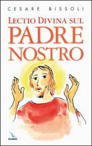 Lectio divina sul Padre nostro - Cesare Bissoli pdf epub