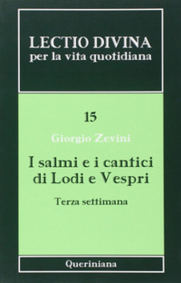 Lectio divina per la vita quotidiana. 15: I salmi e i cantici di lodi e vespri. Terza settimana - Giorgio Zevini |