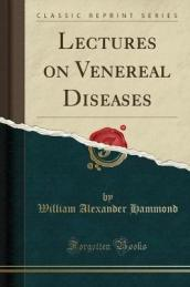 Lectures on Venereal Diseases (Classic Reprint)