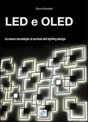 Led e Oled. Le nuove tecnologie al servizio del lighting design - Gianni Forcolini |