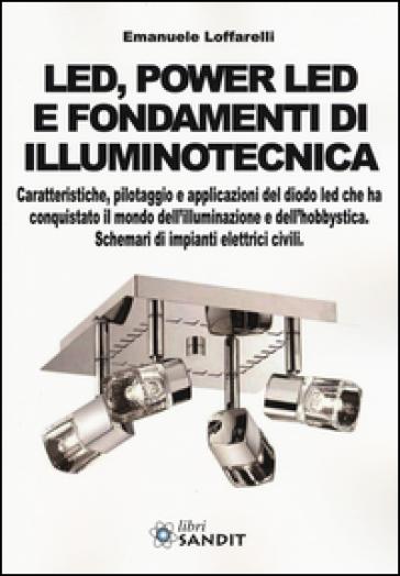 Led, power led e fondamenti di illuminotecnica. Caratteristiche, pilotaggio e applicazioni del diodo led che ha conquistato il mondo dell'illuminazione... - Emanuele Loffarelli |