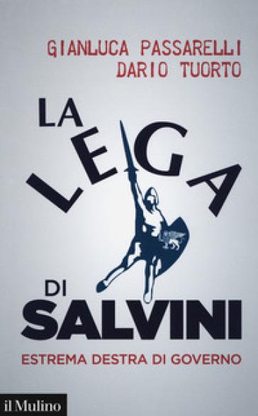 La Lega di Salvini. Estrema destra di governo - Gianluca Passarelli | Ericsfund.org