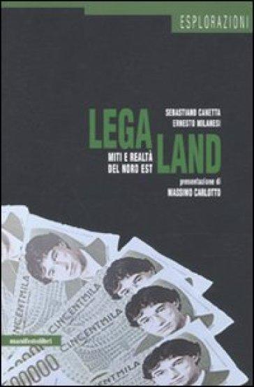 LegaLand. Miti e realtà del Nord Est - Sebastiano Canetta |
