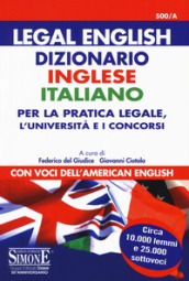 Legal english. Dizionario inglese-italiano per la pratica legale, l Università e i concorsi. Con voci dell american english