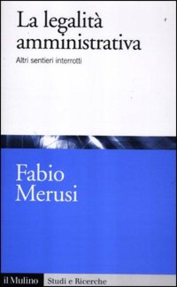 Legalità amministrativa. Altri sentieri interrotti (La) - Fabio Merusi |
