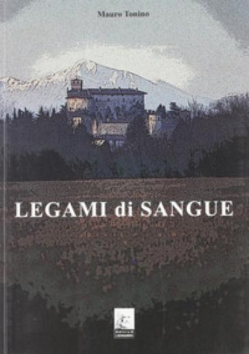 Legami di sangue - Mauro Tonino |