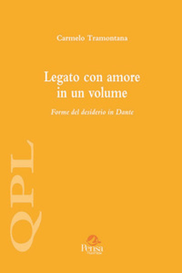 Legato con amore in un volume. Forme del desiderio in Dante - Carmelo Tramontana  