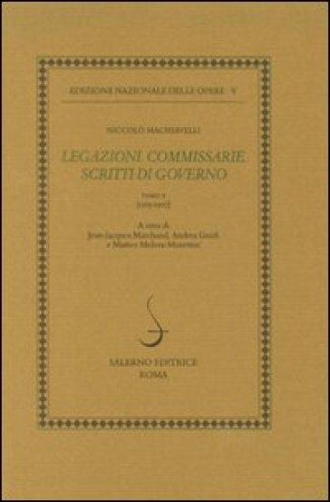 Legazioni. Commissarie. Scritti di governo (1505-1507) - Niccolò Machiavelli |