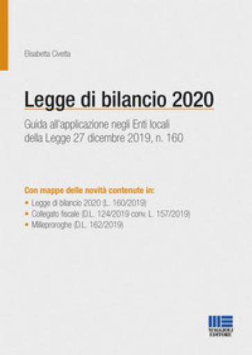 Legge di bilancio 2020. Guida all'applicazione negli enti locali della Legge 27 dicembre 2019, n. 160 - Elisabetta Civetta   Thecosgala.com