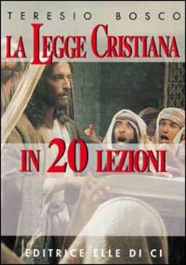 Legge cristiana in 20 lezioni (La) - Teresio Bosco   Kritjur.org