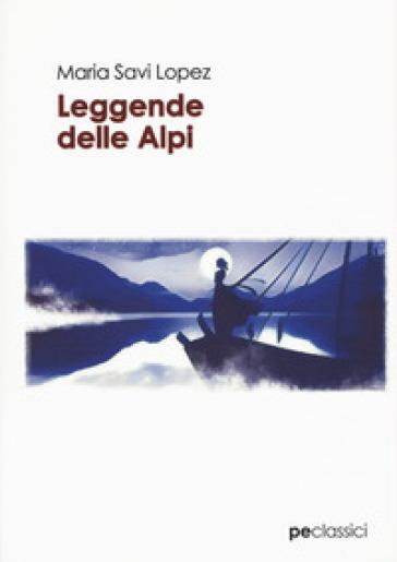 Leggende delle Alpi - Maria Savi Lopez |