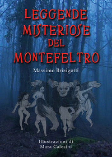Leggende misteriose del Montefeltro - Massimo Brizigotti |