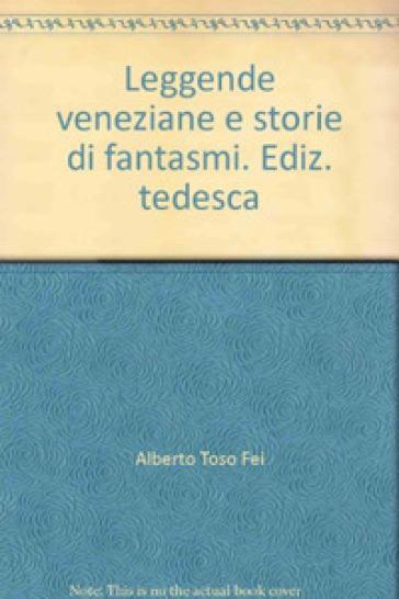 Leggende veneziane e storie di fantasmi. Ediz. tedesca - Alberto Toso Fei   Kritjur.org