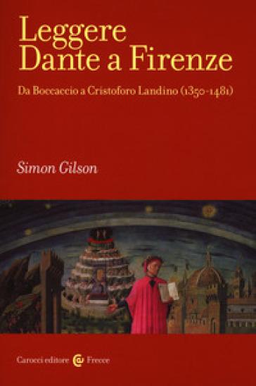 Leggere Dante a Firenze. Da Boccaccio a Cristofono Landino (1350-1481) - Simon Gilson   Rochesterscifianimecon.com