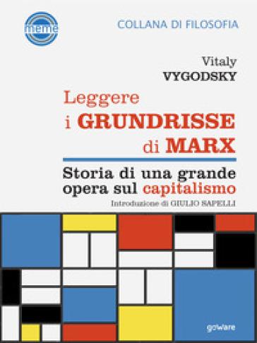 Leggere i Grundrisse di Marx. Storia di una grande opera sul capitalismo - Vitalij Vygodskij | Thecosgala.com
