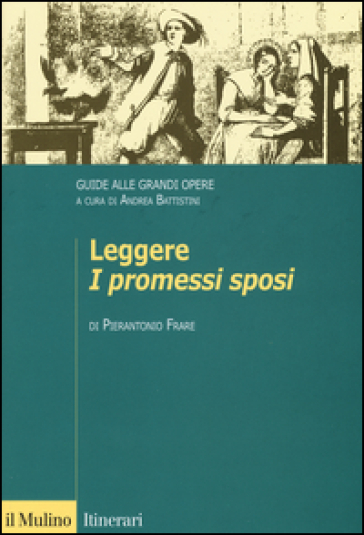 Leggere «I promessi sposi». Guide alle grandi opere - Pierantonio Frare  
