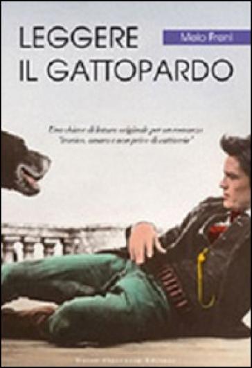 Leggere «Il Gattopardo». Una chiave di lettura originale per un romanzo «ironico, amaro e non privo di cattiveria» - Melo Freni | Rochesterscifianimecon.com