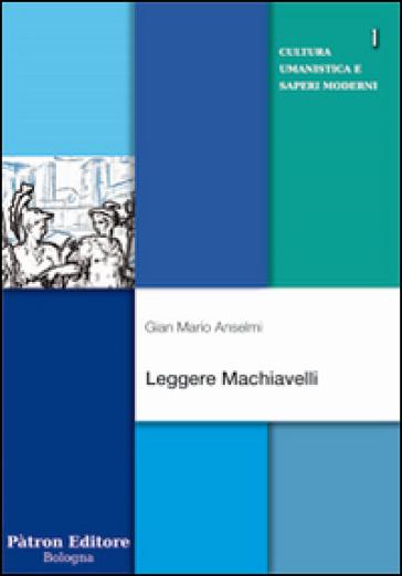 Leggere Machiavelli - Gian Mario Anselmi |